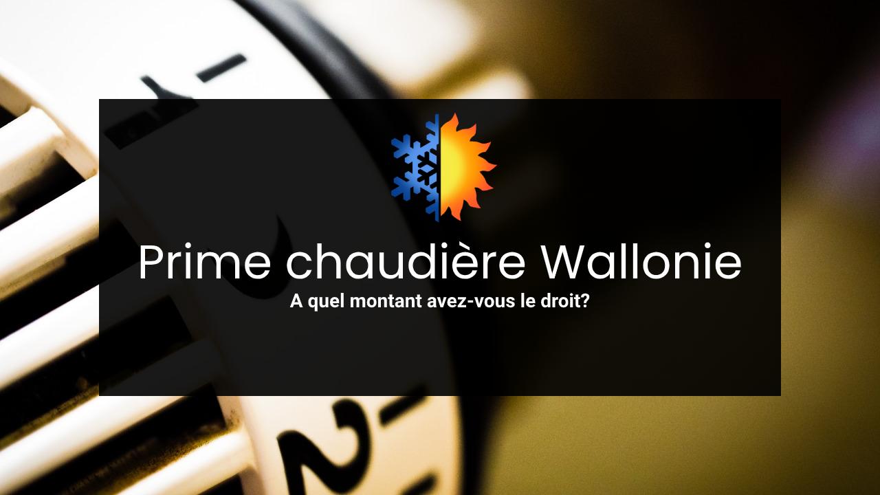 Prime chaudière en Wallonie : ce que la Région vous offre